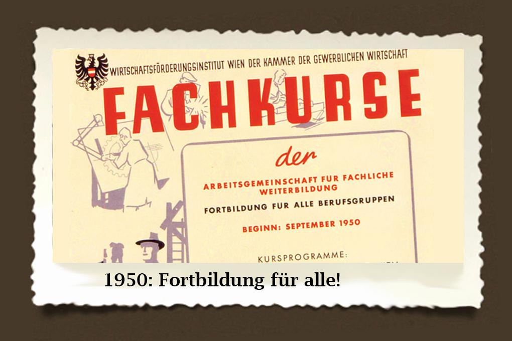 Schon 1950 galt: WIFI bietet Ausbildungen, die man im Beruf sofort einsetzen kann. Egal ob Lehrling, Geselle, Meisterin oder Unternehmer ...